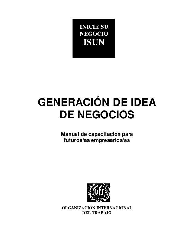 ISUN  INICIE SU NEGOCIO  ISUN  GENERACIÓN DE IDEA DE NEGOCIOS Manual de capacitación para futuros/as empresarios/as  ORGAN...