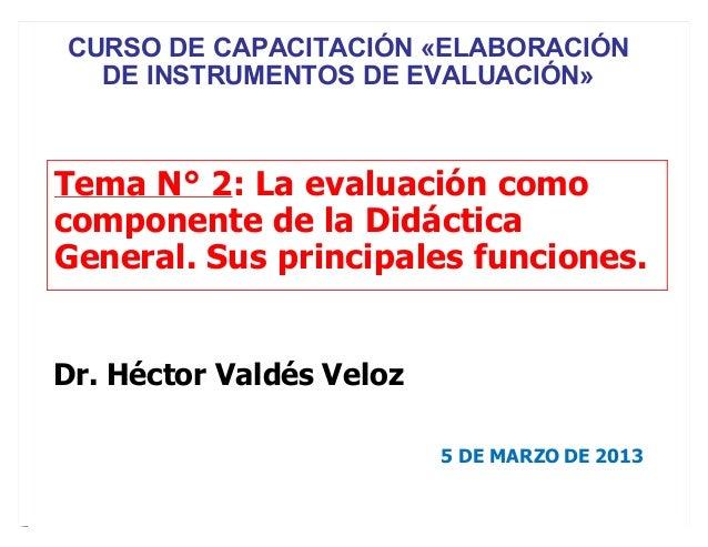 Tema N° 2: La evaluación como componente de la Didáctica General. Sus principales funciones. Dr. Héctor Valdés Veloz 5 DE ...