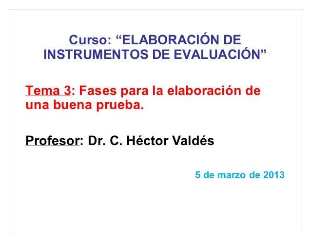 """Curso: """"ELABORACIÓN DE INSTRUMENTOS DE EVALUACIÓN"""" Tema 3: Fases para la elaboración de una buena prueba. Profesor: Dr. C...."""