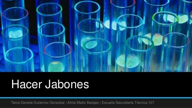 Hacer JabonesTania Daniela Gutierrez Gonzalez | Alma Maite Barajas | Escuela Secundaria Técnica 107