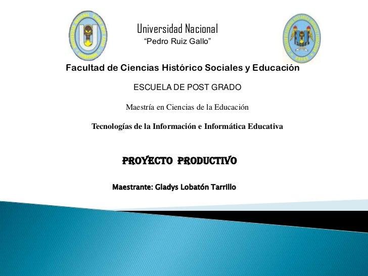 """Universidad Nacional                   """"Pedro Ruiz Gallo""""Facultad de Ciencias Histórico Sociales y Educación              ..."""