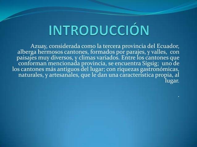 Azuay, considerada como la tercera provincia del Ecuador,  alberga hermosos cantones, formados por parajes, y valles, con ...