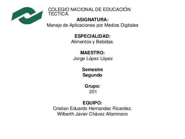 COLEGIO NACIONAL DE EDUCACIÓNTECTICA.ASIGNATURA:Manejo de Aplicaciones por Medios DigitalesESPECIALIDAD:Alimentos y Bebida...