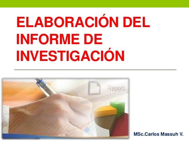 INFORME DE INVESTIGACIÓN MSc.Carlos Massuh V. ELABORACIÓN DEL INFORME DE INVESTIGACIÓN