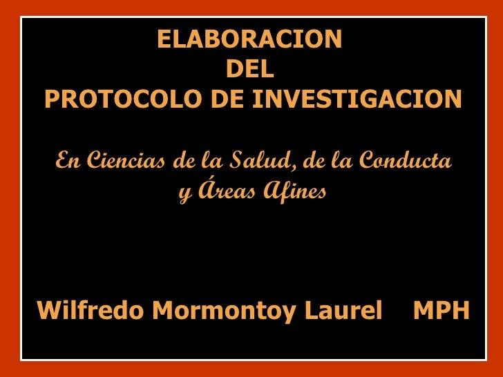 ELABORACION  DEL  PROTOCOLO DE INVESTIGACION En Ciencias de la Salud, de la Conducta y Áreas Afines Wilfredo Mormontoy Lau...