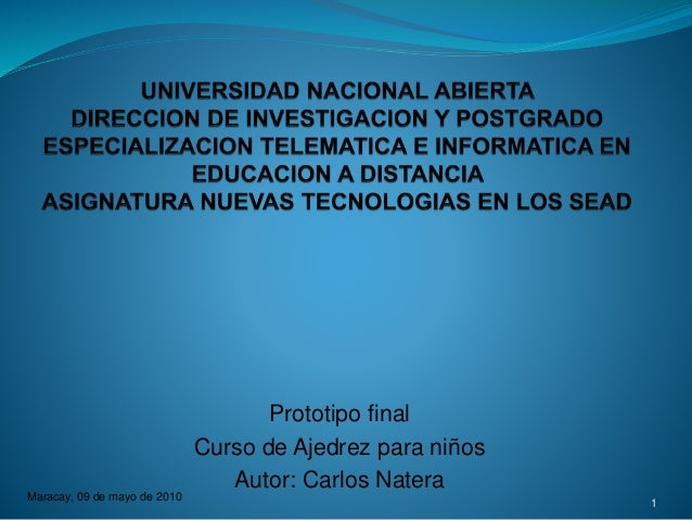 Maracay, 09 de mayo de 2010 1 Prototipo final Curso de Ajedrez para niños Autor: Carlos Natera