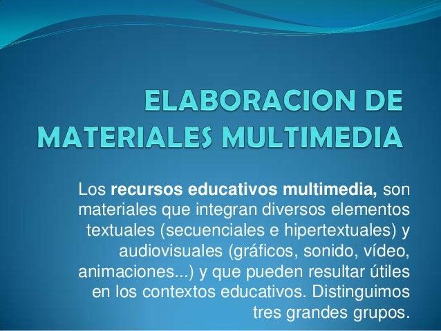 Los recursos educativos multimedia, son materiales que integran diversos elementos textuales (secuenciales e hipertextuale...