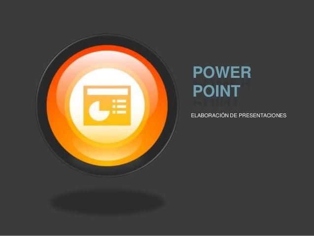 POWER POINT ELABORACIÓN DE PRESENTACIONES