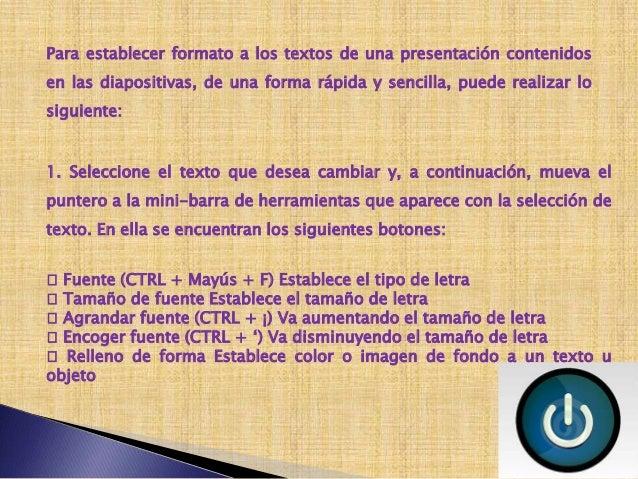 Ejecutar la presentación desde una diapositiva enespecífico1. Posiciónese en la diapositiva desde donde arrancará la prese...