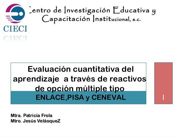 Centro de Investigación Educativa y        Capacitación Instit ucional, s.c.   Evaluación cuantitativa delaprendizaje a t...