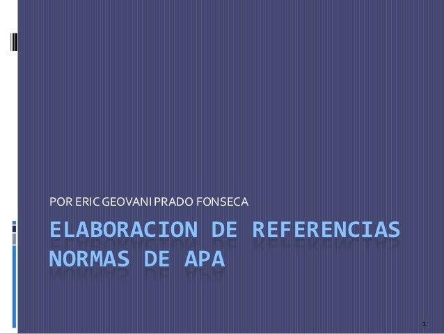 POR ERIC GEOVANI PRADO FONSECAELABORACION DE REFERENCIASNORMAS DE APA                                 1