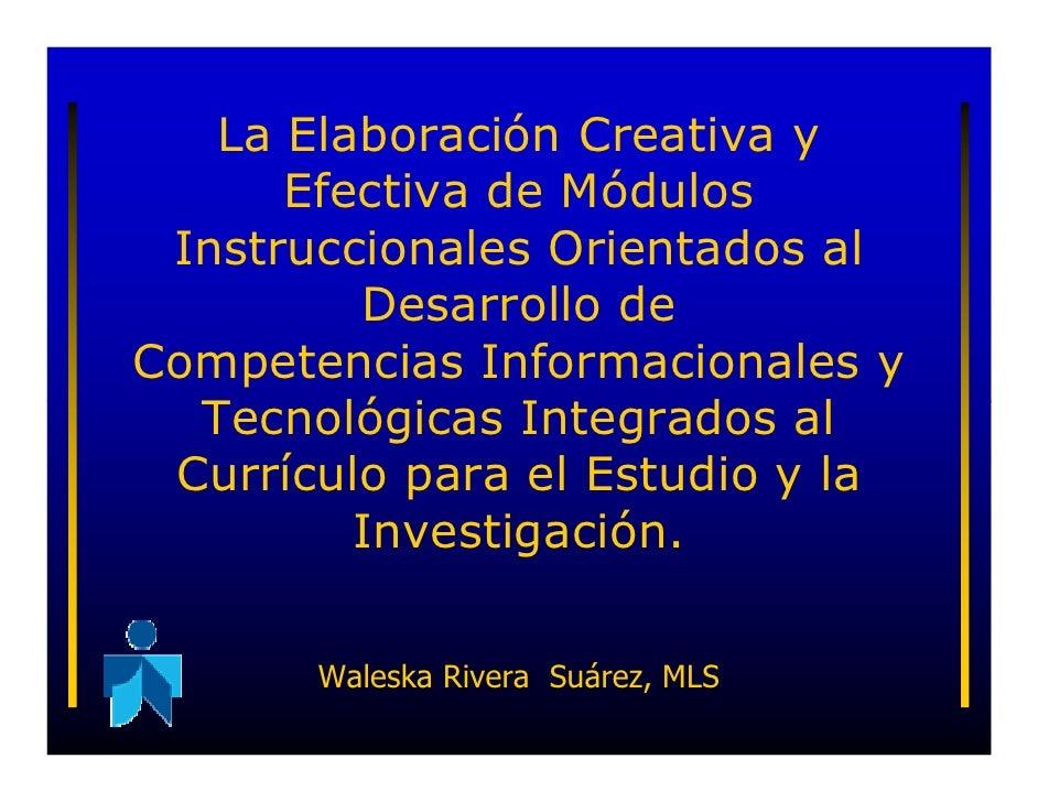 La Elaboración Creativa y       Efectiva de Módulos  Instruccionales Orientados al          Desarrollo de Competencias Inf...