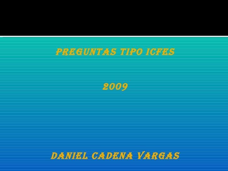 PREGUNTAS TIPO ICFES 2009 DANIEL CADENA VARGAS