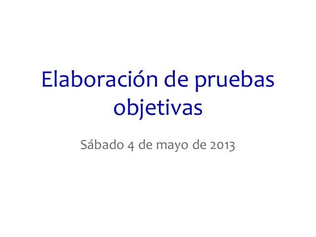 Elaboración de pruebas objetivas Sábado 4 de mayo de 2013