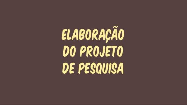 ELABORAÇÃODO PROJETODE PESQUISA