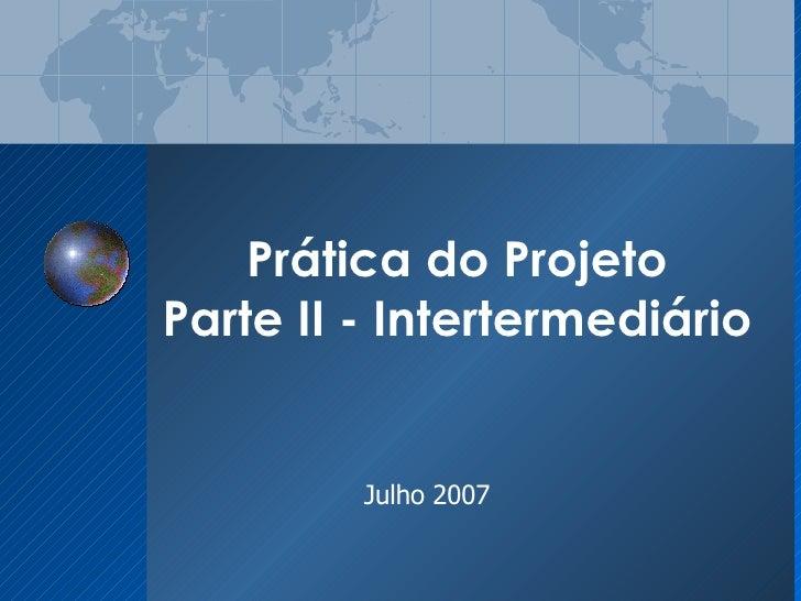 Prática do Projeto Parte II - Intertermediário Julho 2007