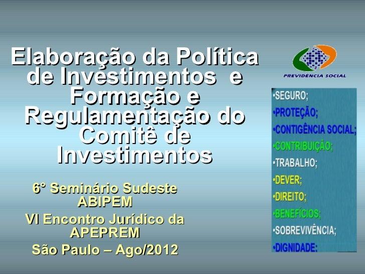 Elaboração da Política de Investimentos e     Formação e Regulamentação do      Comitê de    Investimentos  6° Seminário S...