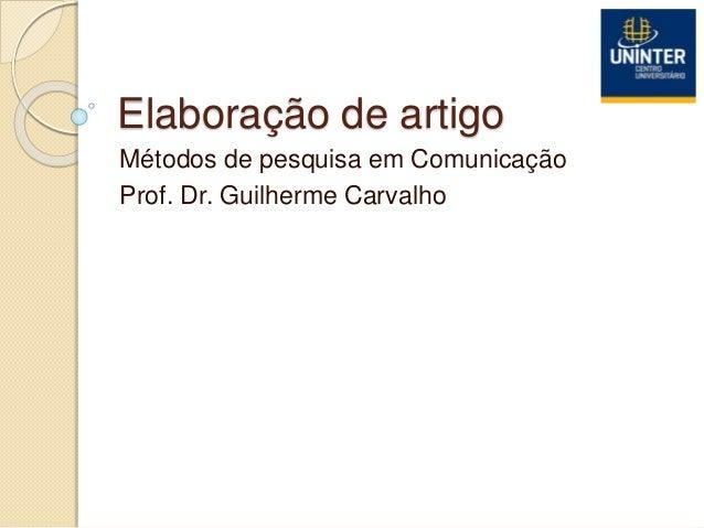 Elaboração de artigo Métodos de pesquisa em Comunicação Prof. Dr. Guilherme Carvalho