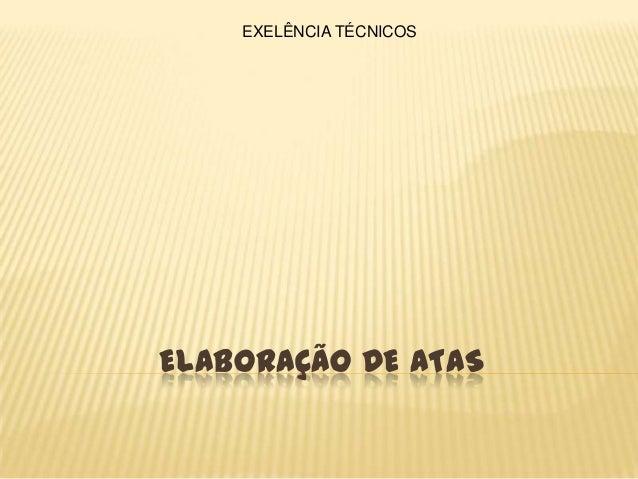 ELABORAÇÃO DE ATAS EXELÊNCIA TÉCNICOS