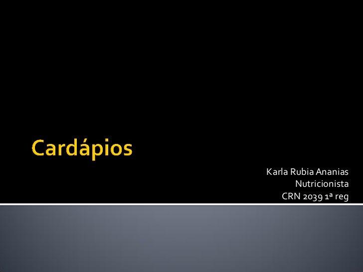 Karla Rubia Ananias       Nutricionista   CRN 2039 1ª reg