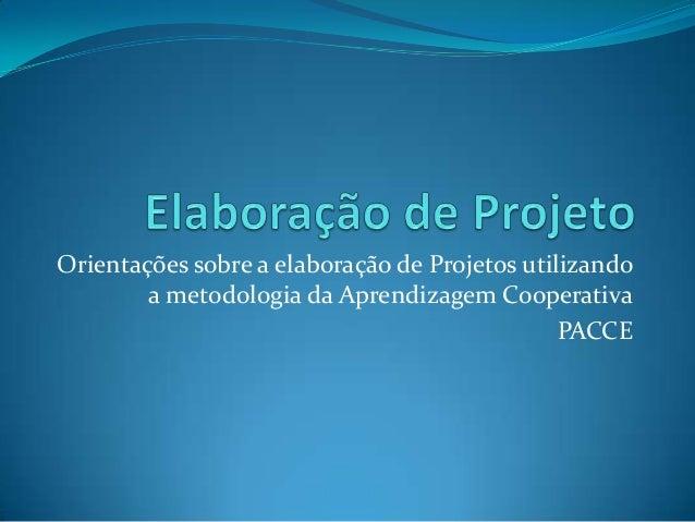 Orientações sobre a elaboração de Projetos utilizando a metodologia da Aprendizagem Cooperativa PACCE