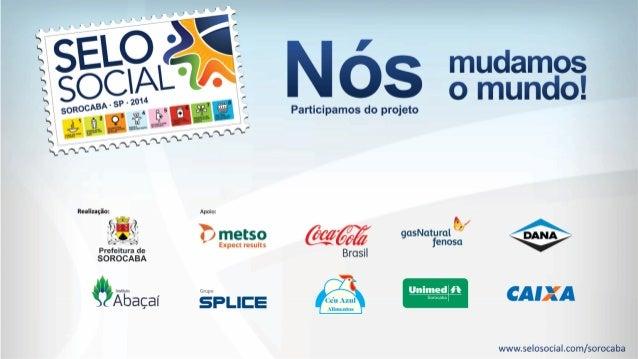 Selo Social de Sorocaba - 2014 • 60 Participantes: • 37 Entidades Sociais • 19 Empresas • 04 Órgãos Públicos