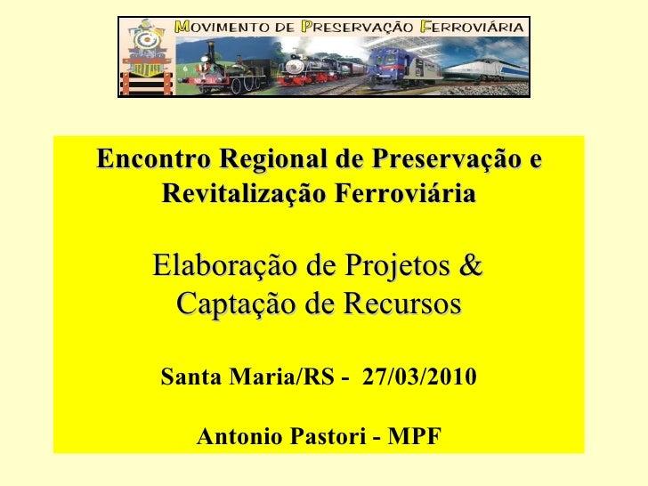 Encontro Regional de Preservação e Revitalização Ferroviária Elaboração de Projetos &  Captação de Recursos Santa Maria/RS...