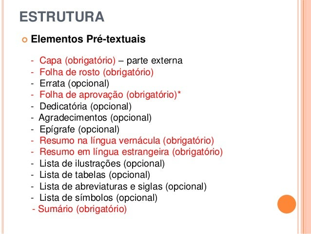 ESTRUTURA  Elementos Pré-textuais - Capa (obrigatório) – parte externa - Folha de rosto (obrigatório) - Errata (opcional)...