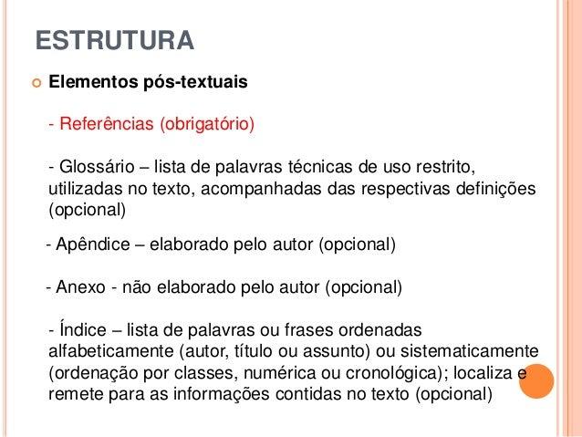 ESTRUTURA  Elementos pós-textuais - Referências (obrigatório) - Glossário – lista de palavras técnicas de uso restrito, u...