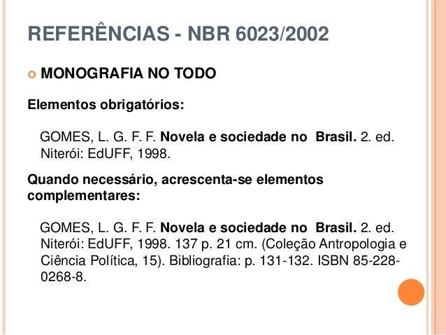 REFERÊNCIAS - NBR 6023/2002  MONOGRAFIA NO TODO Elementos obrigatórios: GOMES, L. G. F. F. Novela e sociedade no Brasil. ...