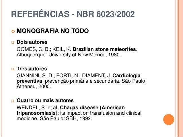 REFERÊNCIAS - NBR 6023/2002  MONOGRAFIA NO TODO  Dois autores GOMES, C. B.; KEIL, K. Brazilian stone meteorites. Albuque...