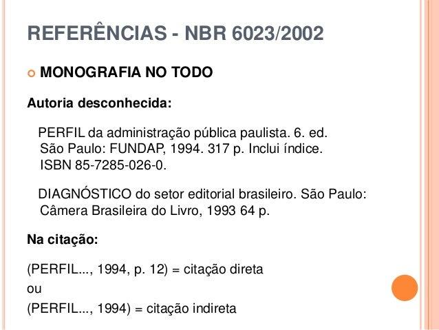 REFERÊNCIAS - NBR 6023/2002  MONOGRAFIA NO TODO Autoria desconhecida: PERFIL da administração pública paulista. 6. ed. Sã...