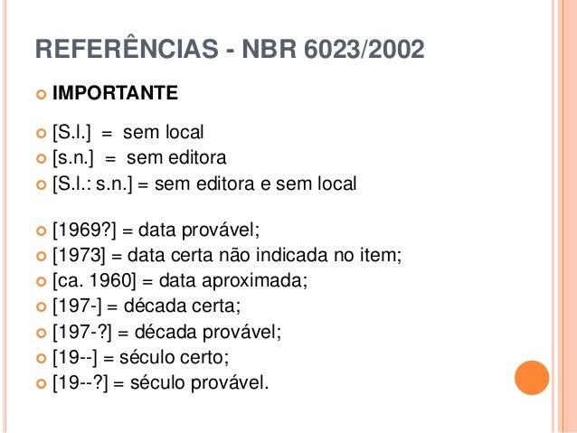 REFERÊNCIAS - NBR 6023/2002  IMPORTANTE  [S.l.] = sem local  [s.n.] = sem editora  [S.l.: s.n.] = sem editora e sem lo...