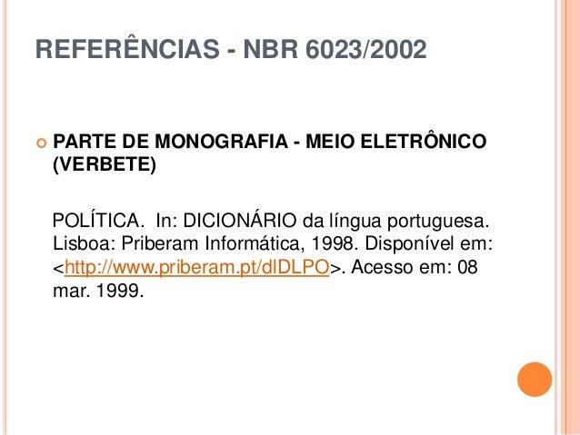 REFERÊNCIAS - NBR 6023/2002  PARTE DE MONOGRAFIA - MEIO ELETRÔNICO (VERBETE) POLÍTICA. In: DICIONÁRIO da língua portugues...