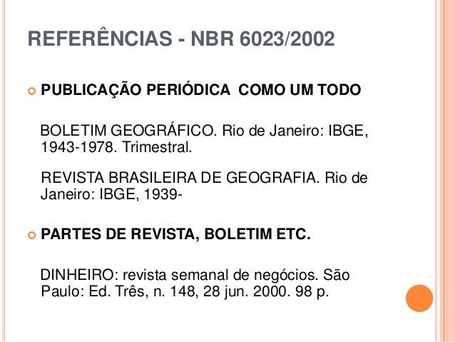 REFERÊNCIAS - NBR 6023/2002  PUBLICAÇÃO PERIÓDICA COMO UM TODO BOLETIM GEOGRÁFICO. Rio de Janeiro: IBGE, 1943-1978. Trime...