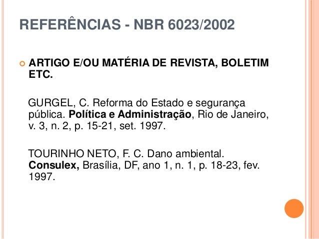 REFERÊNCIAS - NBR 6023/2002  ARTIGO E/OU MATÉRIA DE REVISTA, BOLETIM ETC. GURGEL, C. Reforma do Estado e segurança públic...