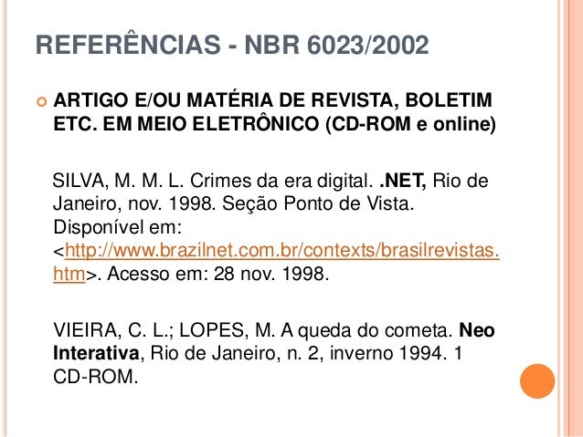 REFERÊNCIAS - NBR 6023/2002  ARTIGO E/OU MATÉRIA DE REVISTA, BOLETIM ETC. EM MEIO ELETRÔNICO (CD-ROM e online) SILVA, M. ...