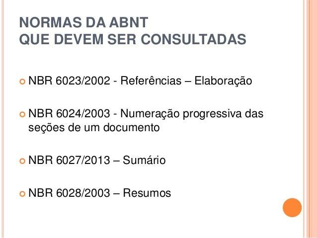 NORMAS DA ABNT QUE DEVEM SER CONSULTADAS  NBR 6023/2002 - Referências – Elaboração  NBR 6024/2003 - Numeração progressiv...