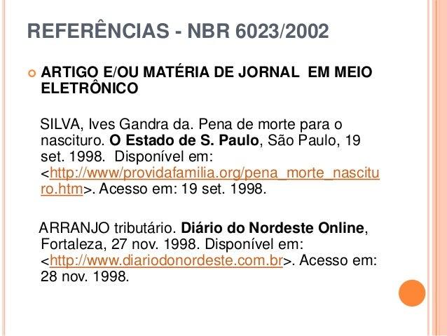 REFERÊNCIAS - NBR 6023/2002  ARTIGO E/OU MATÉRIA DE JORNAL EM MEIO ELETRÔNICO SILVA, Ives Gandra da. Pena de morte para o...