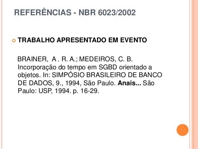 REFERÊNCIAS - NBR 6023/2002  TRABALHO APRESENTADO EM EVENTO BRAINER, A . R. A.; MEDEIROS, C. B. Incorporação do tempo em ...