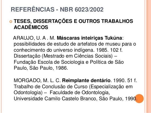 REFERÊNCIAS - NBR 6023/2002  TESES, DISSERTAÇÕES E OUTROS TRABALHOS ACADÊMICOS ARAUJO, U. A . M. Máscaras inteiriças Tukú...