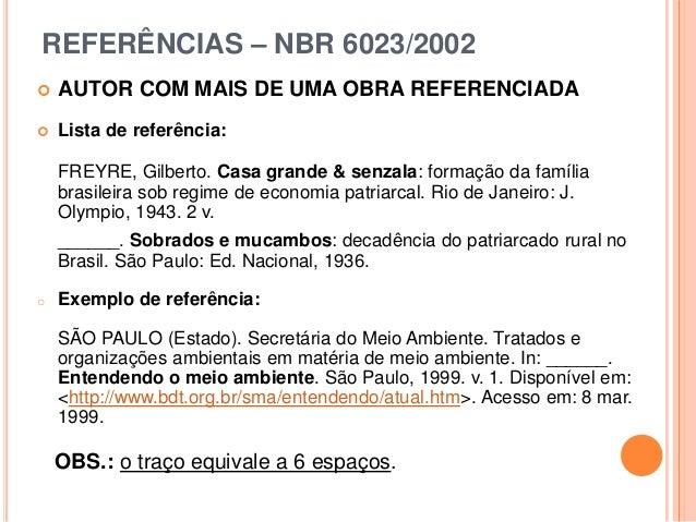REFERÊNCIAS – NBR 6023/2002  AUTOR COM MAIS DE UMA OBRA REFERENCIADA  Lista de referência: FREYRE, Gilberto. Casa grande...
