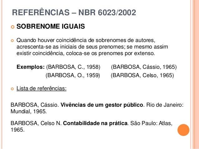 REFERÊNCIAS – NBR 6023/2002  SOBRENOME IGUAIS  Quando houver coincidência de sobrenomes de autores, acrescenta-se as ini...