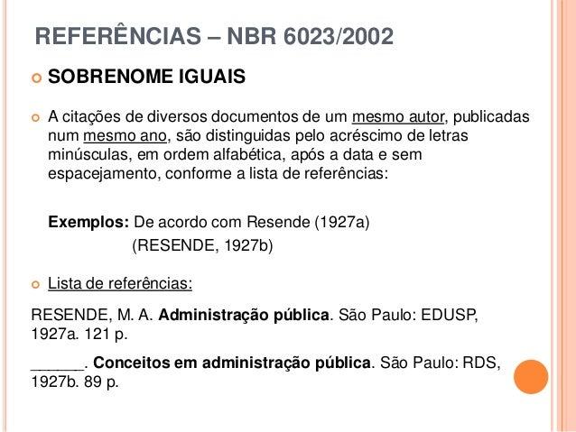 REFERÊNCIAS – NBR 6023/2002  SOBRENOME IGUAIS  A citações de diversos documentos de um mesmo autor, publicadas num mesmo...
