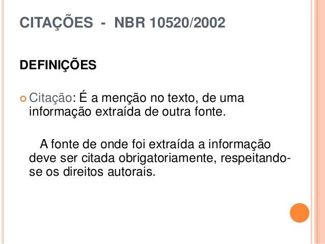 CITAÇÕES - NBR 10520/2002 DEFINIÇÕES  Citação: É a menção no texto, de uma informação extraída de outra fonte. A fonte de...