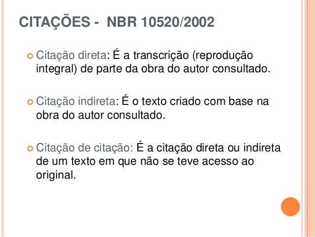CITAÇÕES - NBR 10520/2002  Citação direta: É a transcrição (reprodução integral) de parte da obra do autor consultado.  ...
