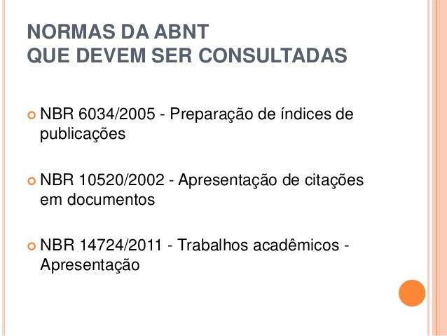 NORMAS DA ABNT QUE DEVEM SER CONSULTADAS  NBR 6034/2005 - Preparação de índices de publicações  NBR 10520/2002 - Apresen...