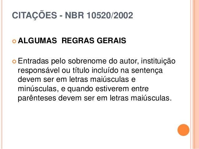 CITAÇÕES - NBR 10520/2002  ALGUMAS REGRAS GERAIS  Entradas pelo sobrenome do autor, instituição responsável ou título in...