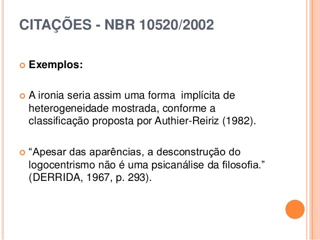CITAÇÕES - NBR 10520/2002  Exemplos:  A ironia seria assim uma forma implícita de heterogeneidade mostrada, conforme a c...