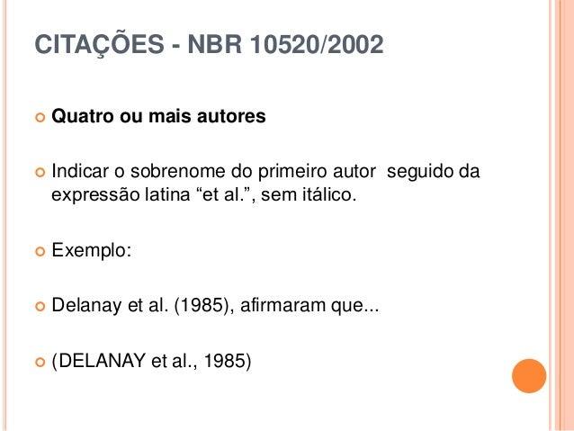 """CITAÇÕES - NBR 10520/2002  Quatro ou mais autores  Indicar o sobrenome do primeiro autor seguido da expressão latina """"et..."""